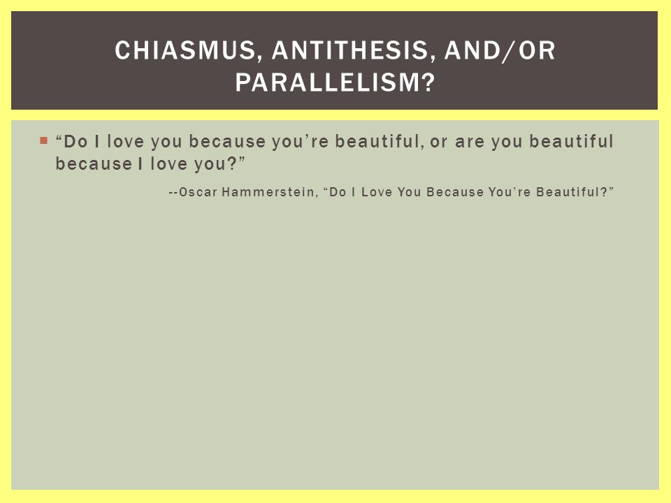 """ """"Do I love you because you're beautiful, or are you beautiful because I love you?"""" --Oscar Hammerstein, """"Do I Love You Because You're Beautiful?"""" CH"""
