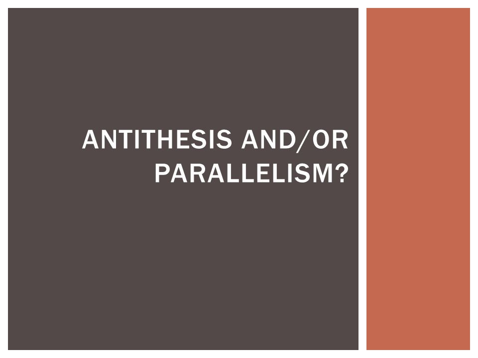 ANTITHESIS AND/OR PARALLELISM?