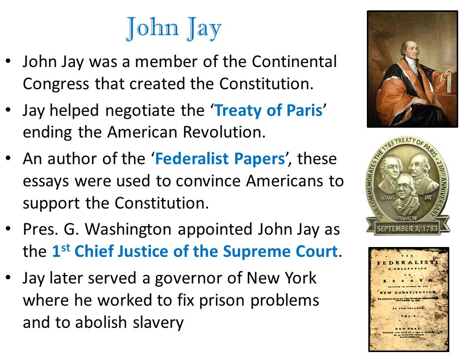 John Jay John Jay was a member of the Continental Congress that created the Constitution.