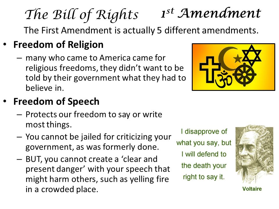 The Bill of Rights Freedom of Religion – many who came to America came for religious freedoms, they didn't want to be told by their government what they had to believe in.