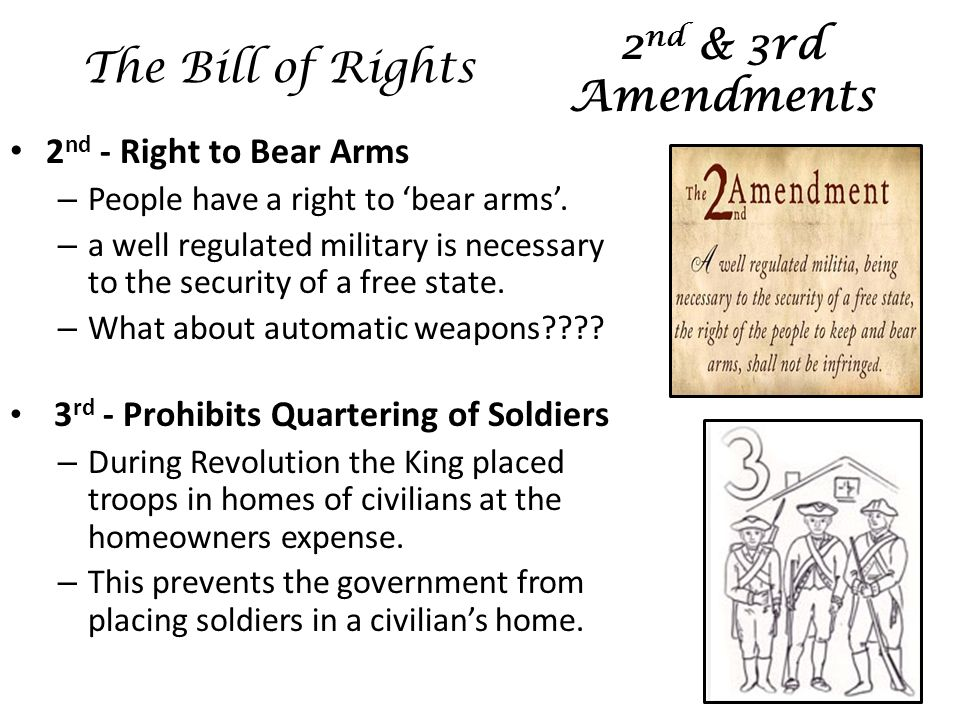 2 nd - Right to Bear Arms – People have a right to 'bear arms'.