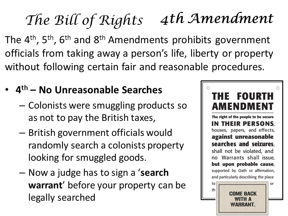 The 4 th, 5 th, 6 th and 8 th Amendments prohibits government officials from taking away a person's life, liberty or property without following certain fair and reasonable procedures.