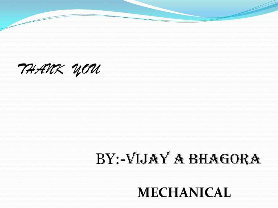 THANK YOU BY:- VIJAY A BHAGORA MECHANICAL