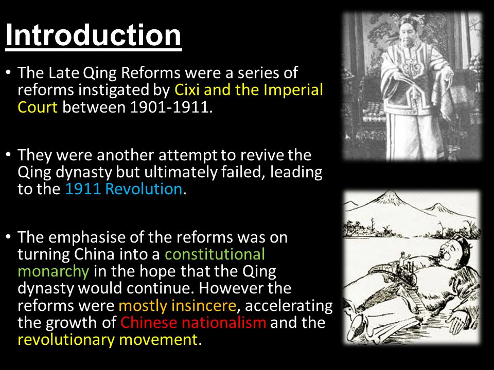 Introduction The Late Qing Reforms were a series of reforms instigated by Cixi and the Imperial Court between 1901-1911. They were another attempt to
