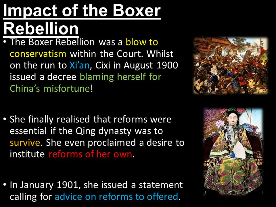 Impact of the Boxer Rebellion The Boxer Rebellion was a blow to conservatism within the Court. Whilst on the run to Xi'an, Cixi in August 1900 issued