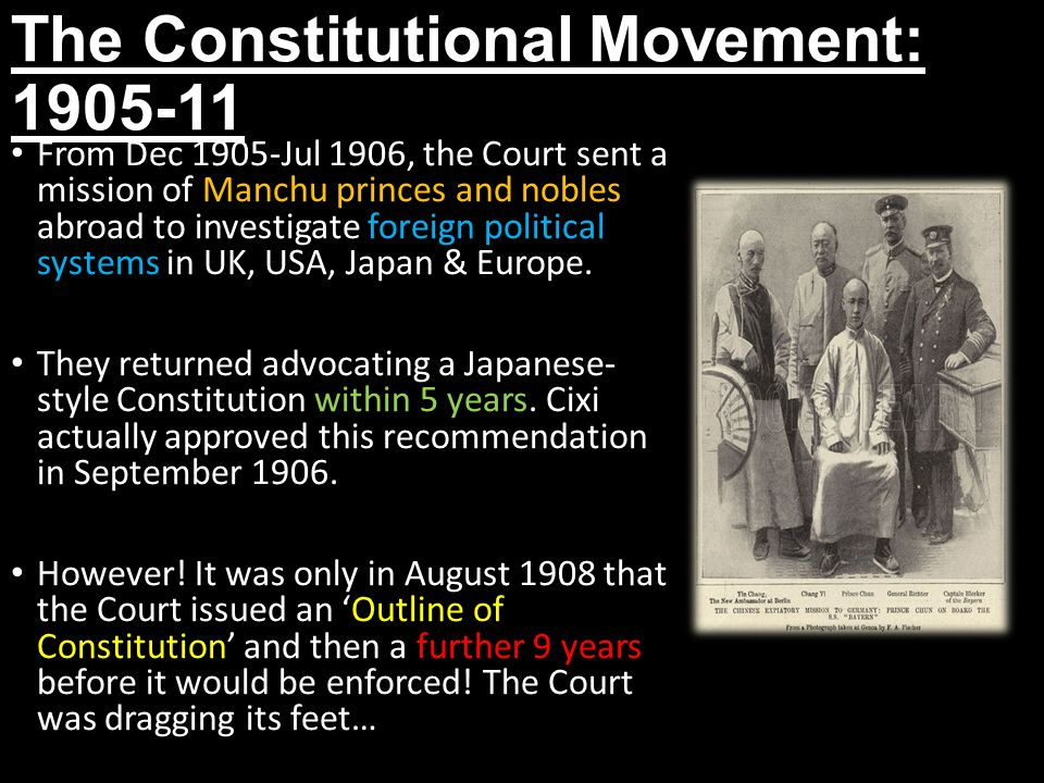 The Constitutional Movement: 1905-11 From Dec 1905-Jul 1906, the Court sent a mission of Manchu princes and nobles abroad to investigate foreign polit