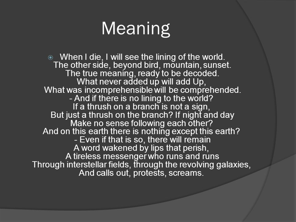 Meaning  When I die, I will see the lining of the world.