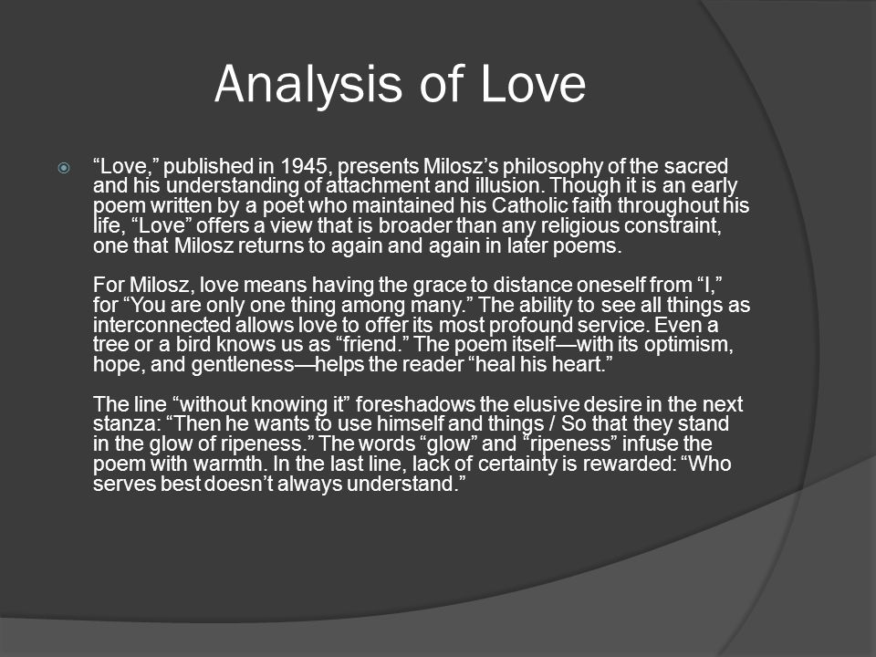 Analysis of Love  Love, published in 1945, presents Milosz's philosophy of the sacred and his understanding of attachment and illusion.