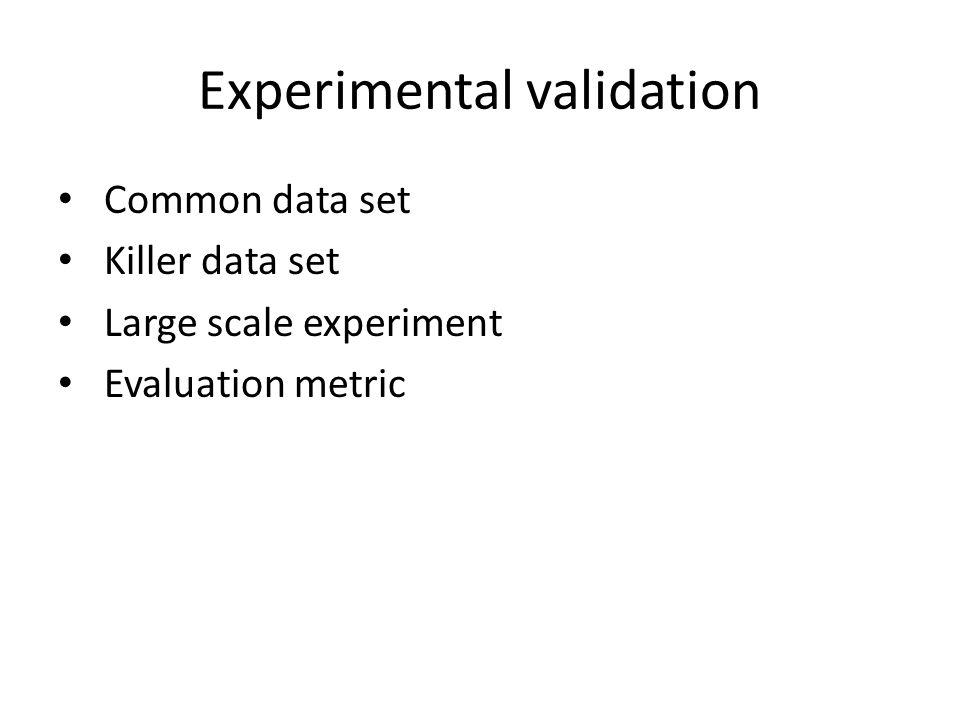Experimental validation Common data set Killer data set Large scale experiment Evaluation metric
