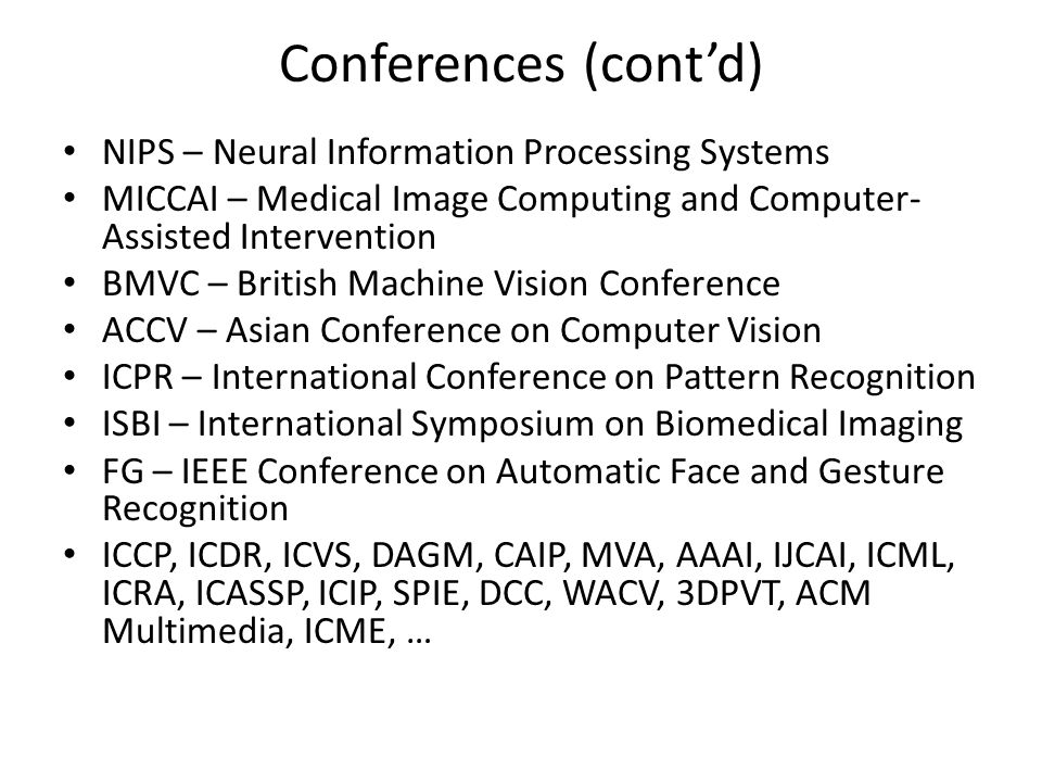 Conferences (cont'd) NIPS – Neural Information Processing Systems MICCAI – Medical Image Computing and Computer- Assisted Intervention BMVC – British