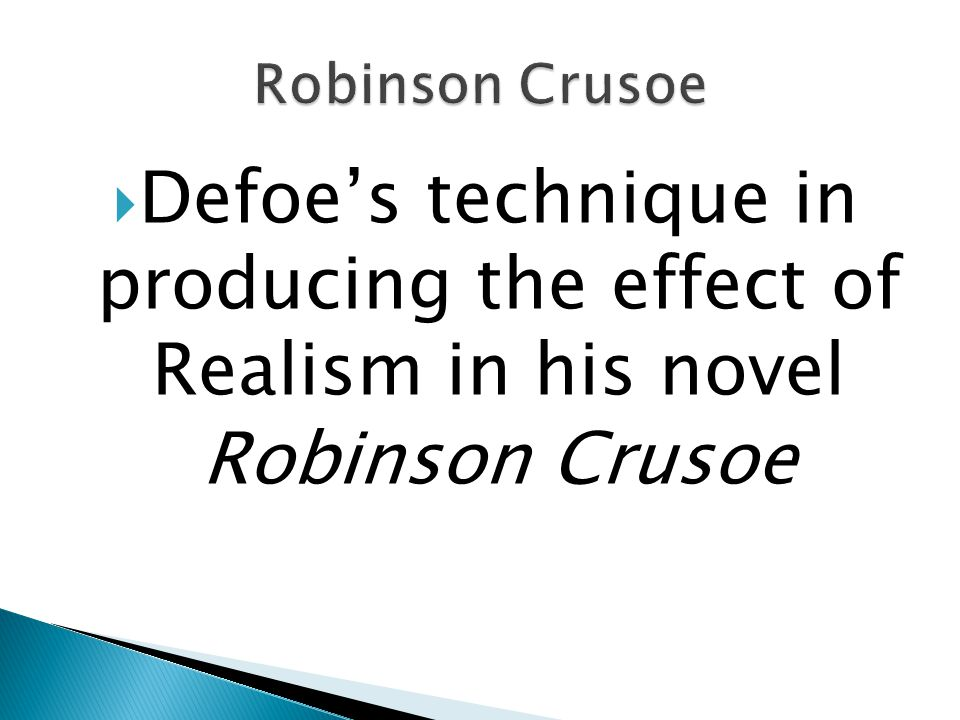  Defoe's technique in producing the effect of Realism in his novel Robinson Crusoe