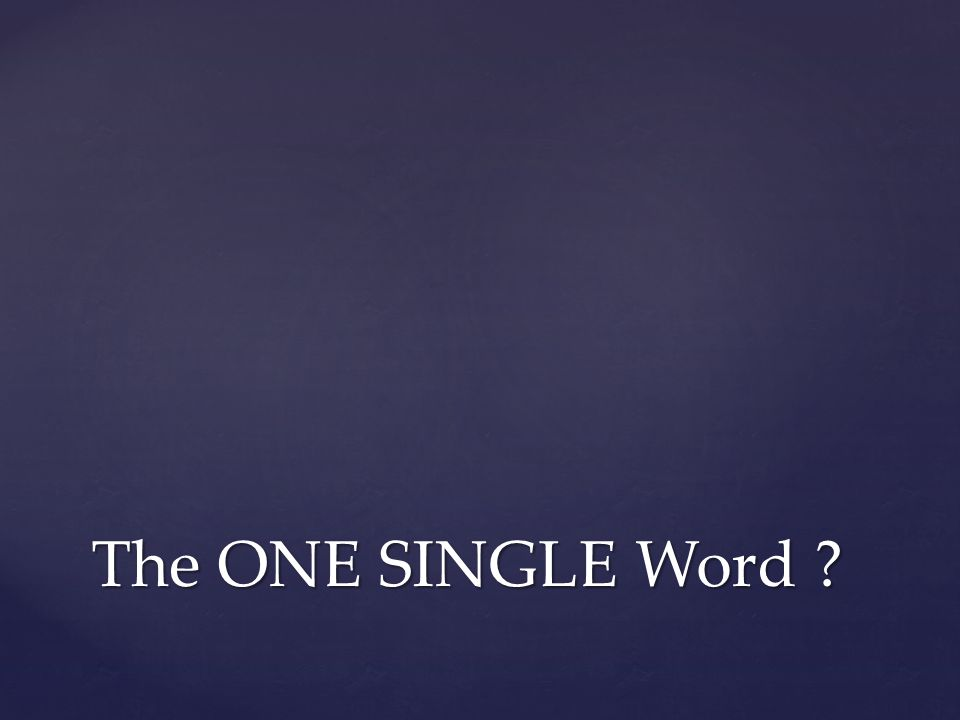 The ONE SINGLE Word