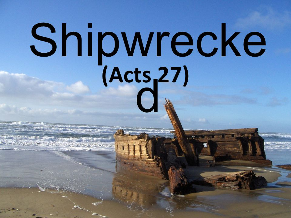 Shipwrecke d (Acts 27)