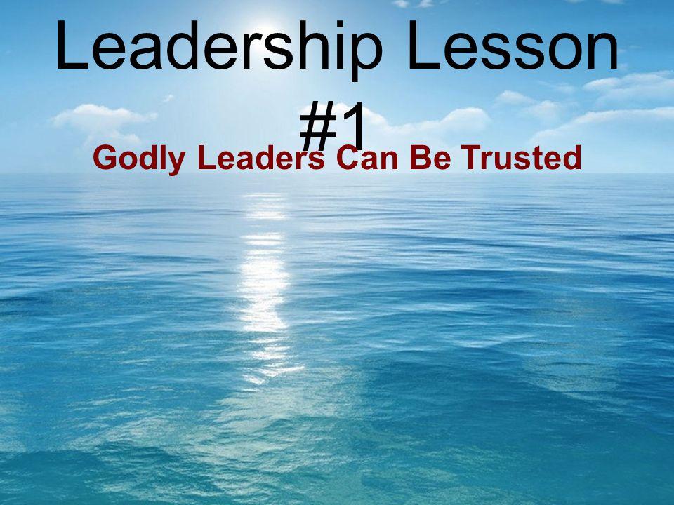 Leadership Lesson #1 Godly Leaders Can Be Trusted