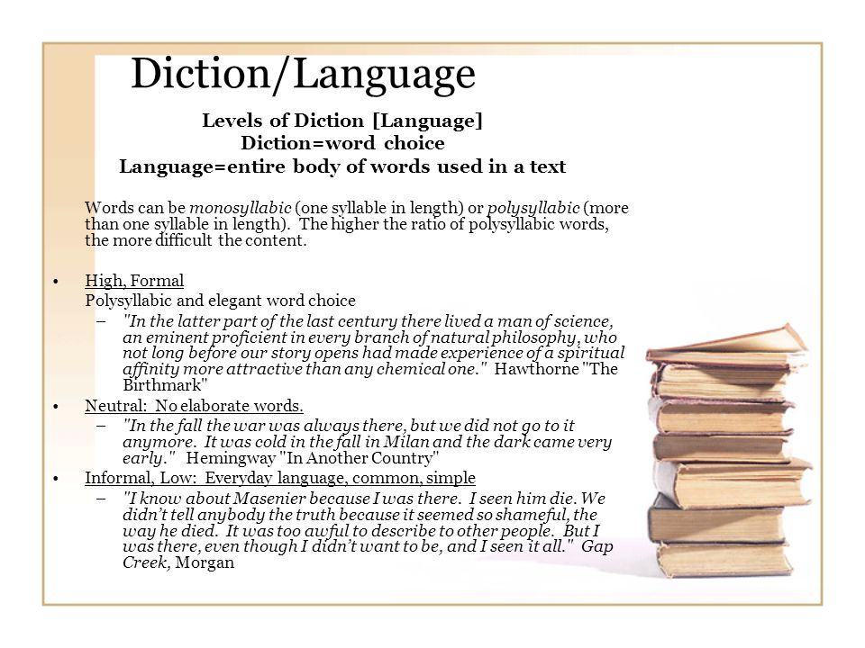 Diction/Language Levels of Diction [Language] Diction=word choice Language=entire body of words used in a text Words can be monosyllabic (one syllable in length) or polysyllabic (more than one syllable in length).