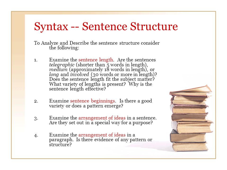 Syntax -- Sentence Structure To Analyze and Describe the sentence structure consider the following: 1.Examine the sentence length. Are the sentences t
