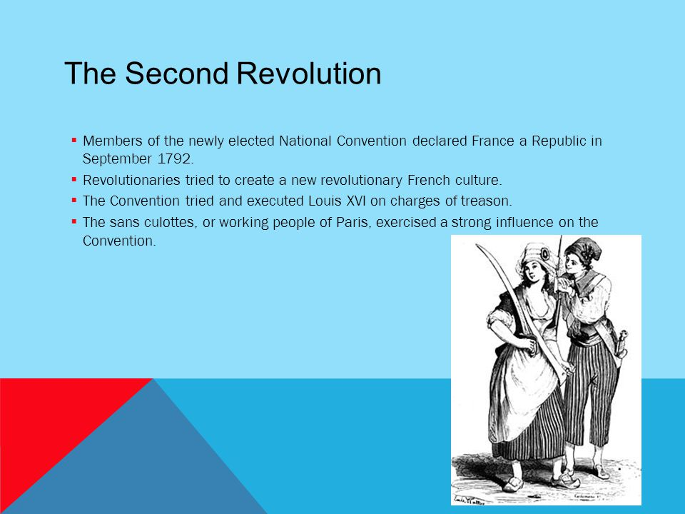 The Second Revolution  Members of the newly elected National Convention declared France a Republic in September 1792.  Revolutionaries tried to crea