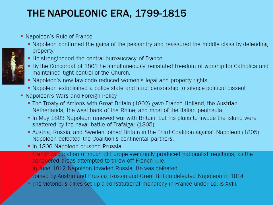 THE NAPOLEONIC ERA, 1799-1815  Napoleon's Rule of France  Napoleon confirmed the gains of the peasantry and reassured the middle class by defending