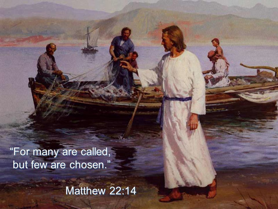 For many are called, but few are chosen. but few are chosen. Matthew 22:14