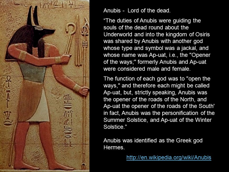 """Anubis - Lord of the dead. """"The duties of Anubis were guiding the souls of the dead round about the Underworld and into the kingdom of Osiris was shar"""