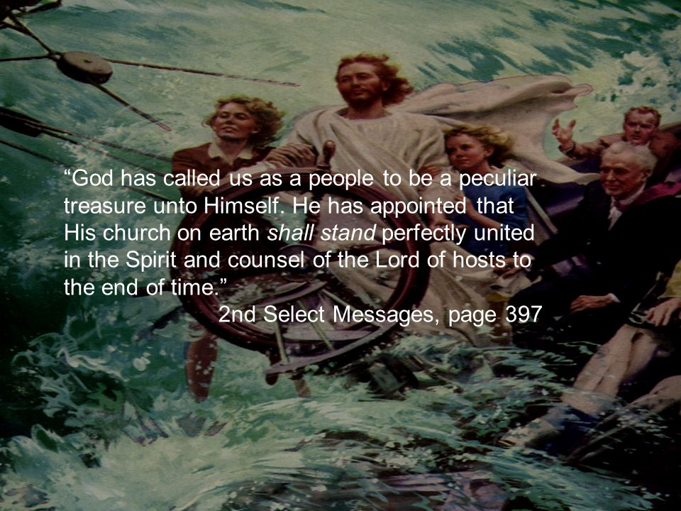 """""""God has called us as a people to be a peculiar treasure unto Himself. He has appointed that His church on earth shall stand perfectly united in the S"""