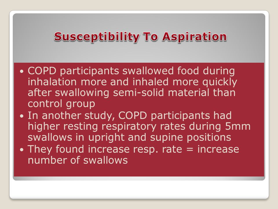 COPD participants swallowed food during inhalation more and inhaled more quickly after swallowing semi-solid material than control group In another study, COPD participants had higher resting respiratory rates during 5mm swallows in upright and supine positions They found increase resp.