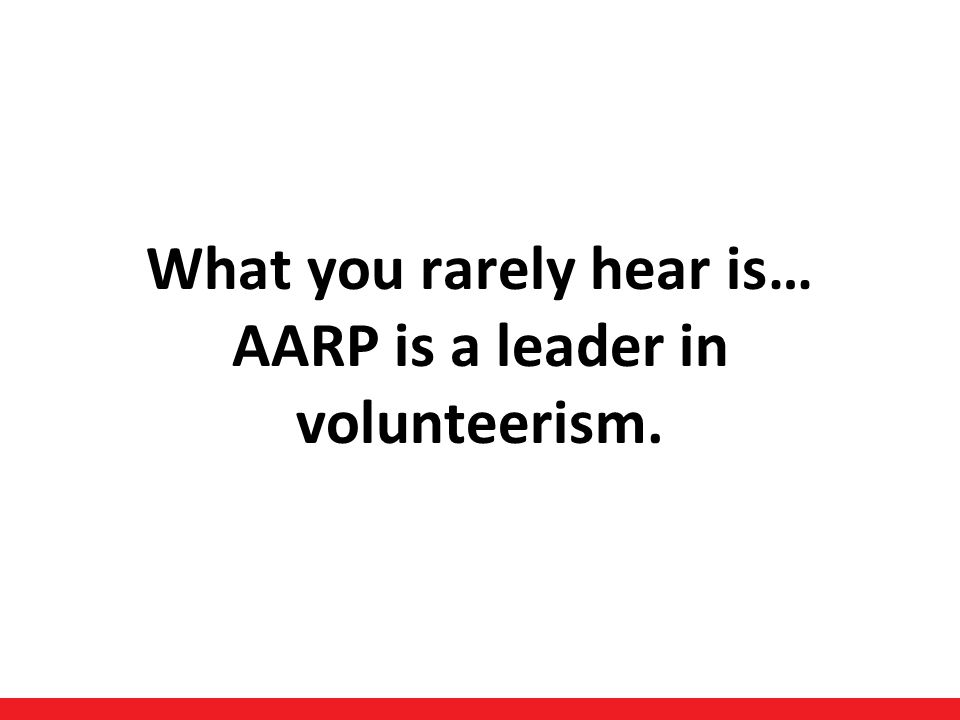 14 What you rarely hear is… AARP is a leader in volunteerism.