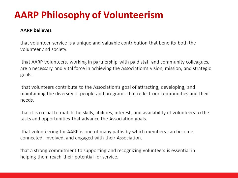 38 AARP believes that volunteer service is a unique and valuable contribution that benefits both the volunteer and society.