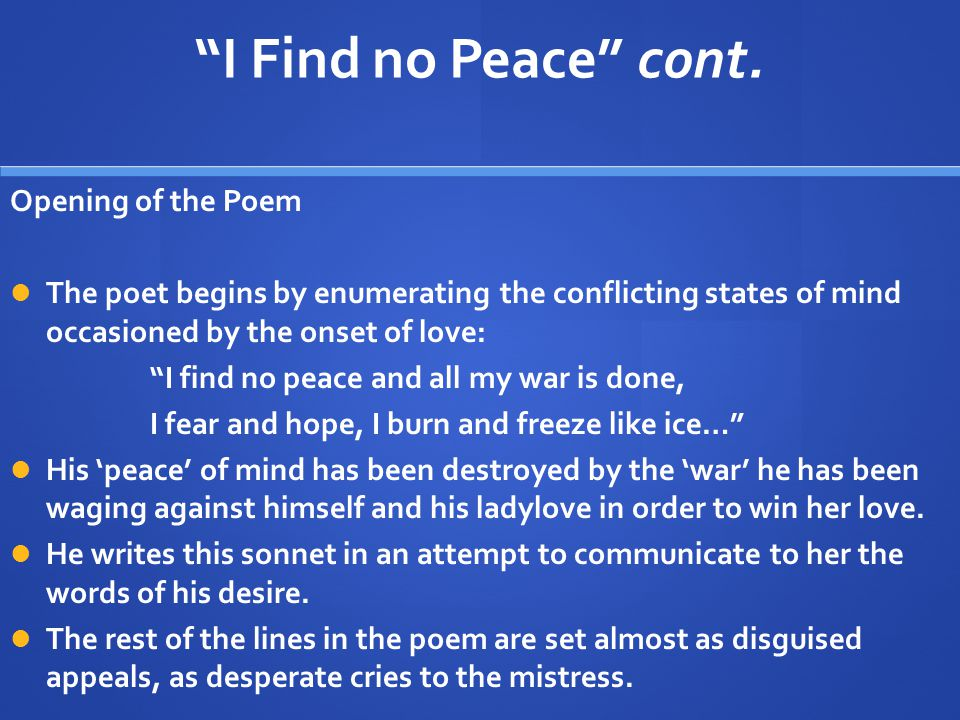 """I Find no Peace"" cont. Opening of the Poem The poet begins by enumerating the conflicting states of mind occasioned by the onset of love: ""I find no"
