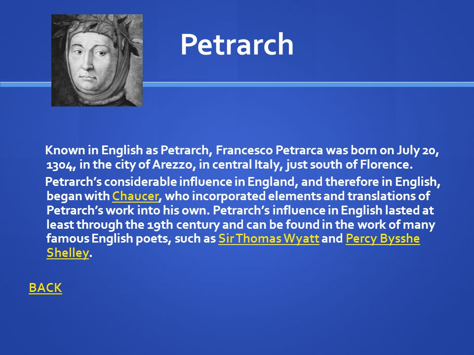 Known in English as Petrarch, Francesco Petrarca was born on July 20, 1304, in the city of Arezzo, in central Italy, just south of Florence. Petrarch'