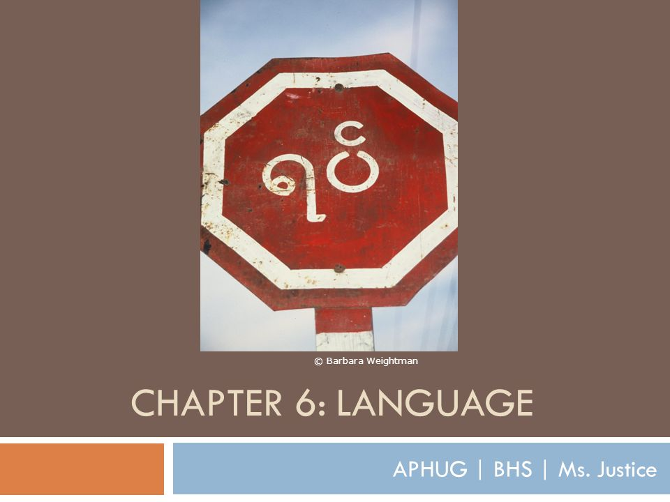 © Barbara Weightman CHAPTER 6: LANGUAGE APHUG | BHS | Ms. Justice