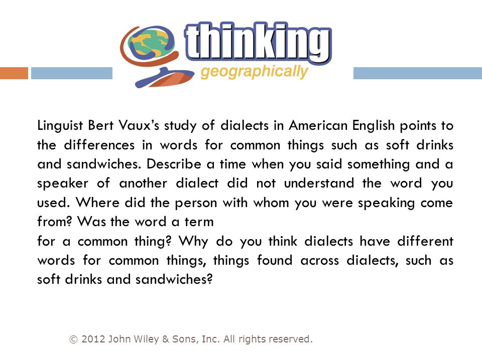 Linguist Bert Vaux's study of dialects in American English points to the differences in words for common things such as soft drinks and sandwiches. De