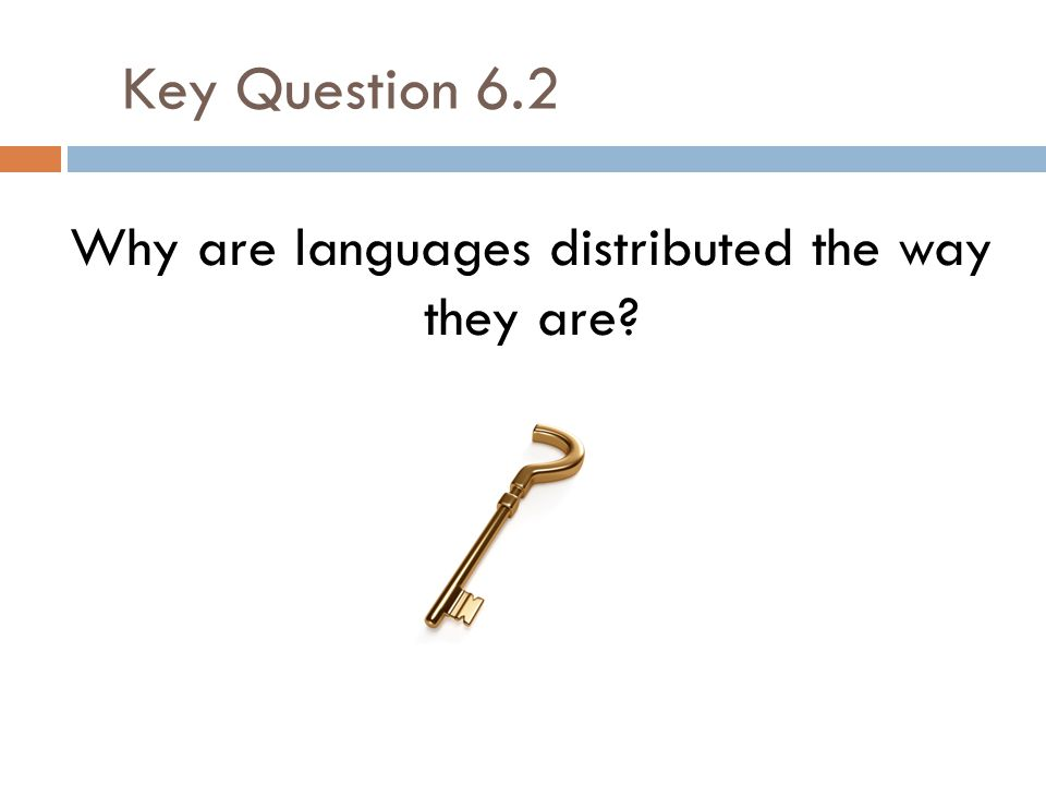 Why are languages distributed the way they are? Key Question 6.2