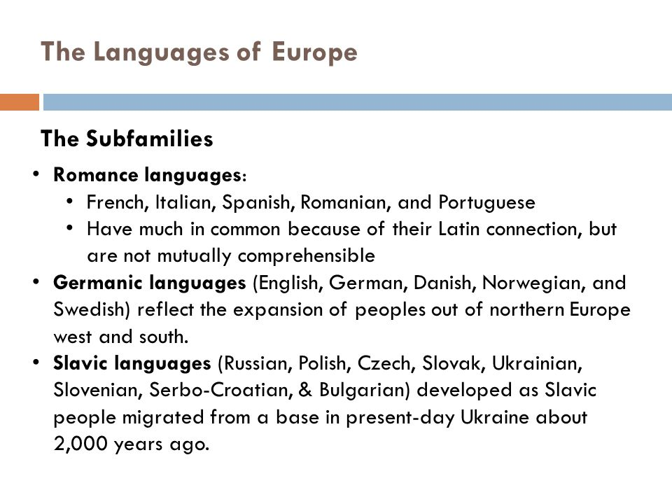 The Subfamilies Romance languages: French, Italian, Spanish, Romanian, and Portuguese Have much in common because of their Latin connection, but are n