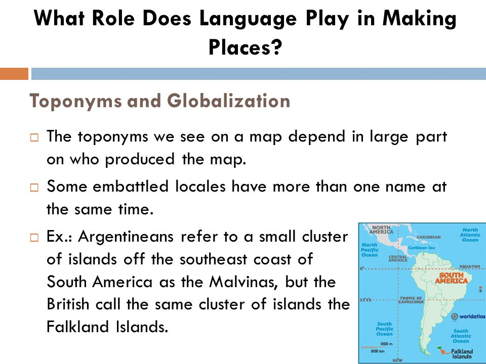 Toponyms and Globalization  The toponyms we see on a map depend in large part on who produced the map.  Some embattled locales have more than one na