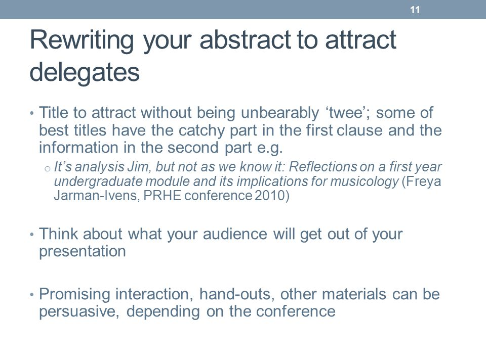 Rewriting your abstract to attract delegates Title to attract without being unbearably 'twee'; some of best titles have the catchy part in the first clause and the information in the second part e.g.