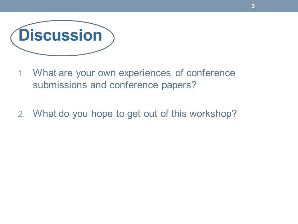 Discussion 1. What are your own experiences of conference submissions and conference papers.