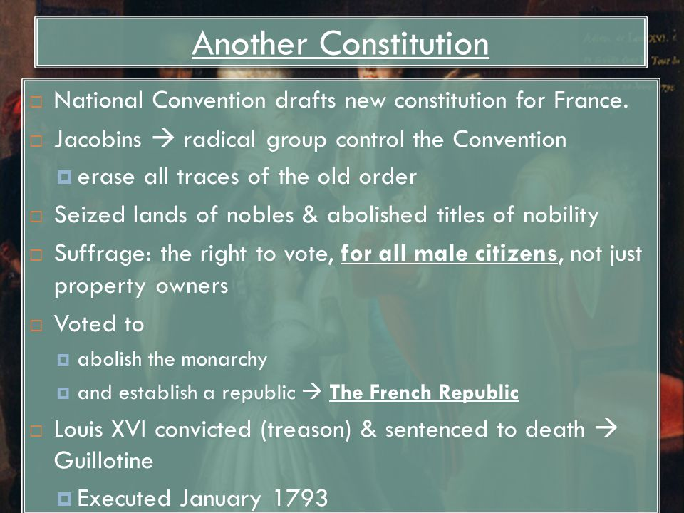 Another Constitution  National Convention drafts new constitution for France.  Jacobins  radical group control the Convention  erase all traces of