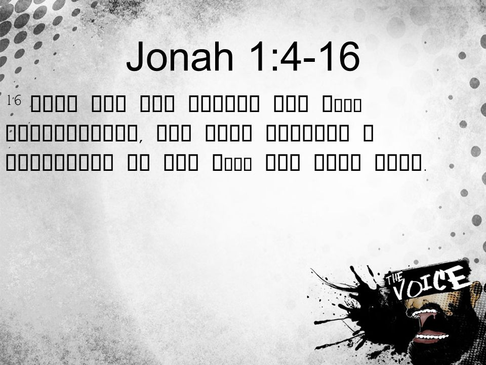 Jonah 1:4-16 16 Then the men feared the L ORD exceedingly, and they offered a sacrifice to the L ORD and made vows.
