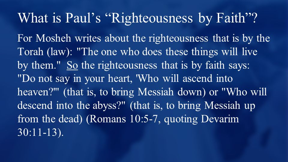 """What is Paul's """"Righteousness by Faith""""? For Mosheh writes about the righteousness that is by the Torah (law):"""