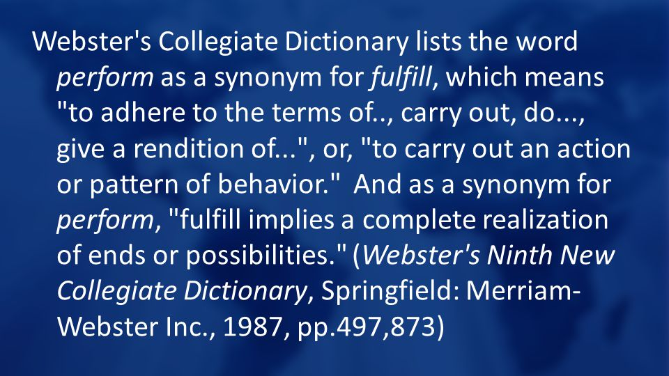 Webster's Collegiate Dictionary lists the word perform as a synonym for fulfill, which means