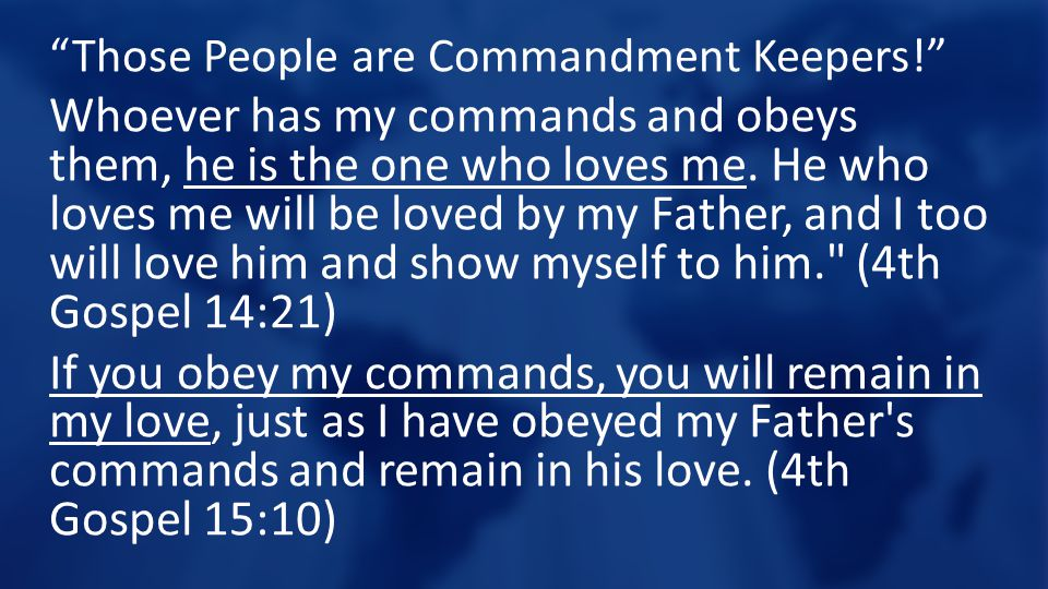 """""""Those People are Commandment Keepers!"""" Whoever has my commands and obeys them, he is the one who loves me. He who loves me will be loved by my Father"""