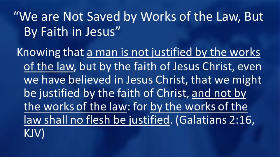 """""""We are Not Saved by Works of the Law, But By Faith in Jesus"""" Knowing that a man is not justified by the works of the law, but by the faith of Jesus C"""
