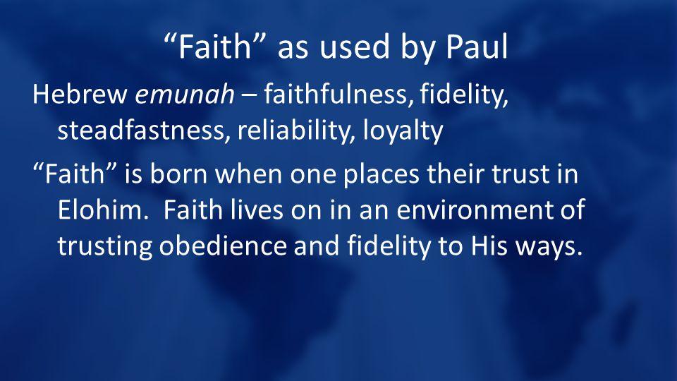 """Faith"" as used by Paul Hebrew emunah – faithfulness, fidelity, steadfastness, reliability, loyalty ""Faith"" is born when one places their trust in Elo"