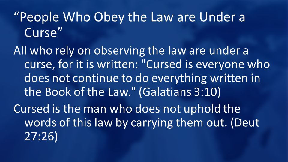 """""""People Who Obey the Law are Under a Curse"""" All who rely on observing the law are under a curse, for it is written:"""