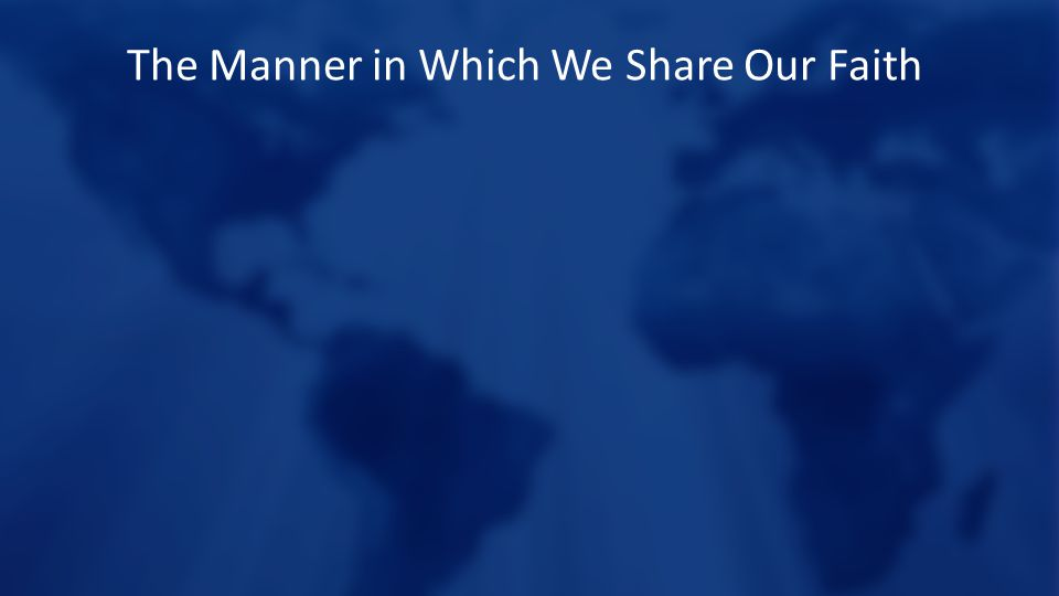 The Manner in Which We Share Our Faith