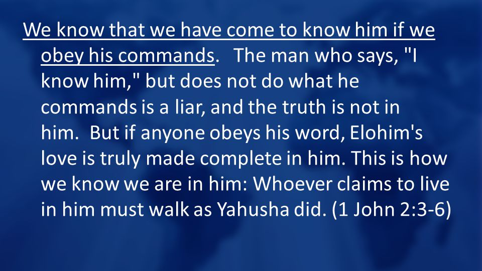 We know that we have come to know him if we obey his commands. The man who says,