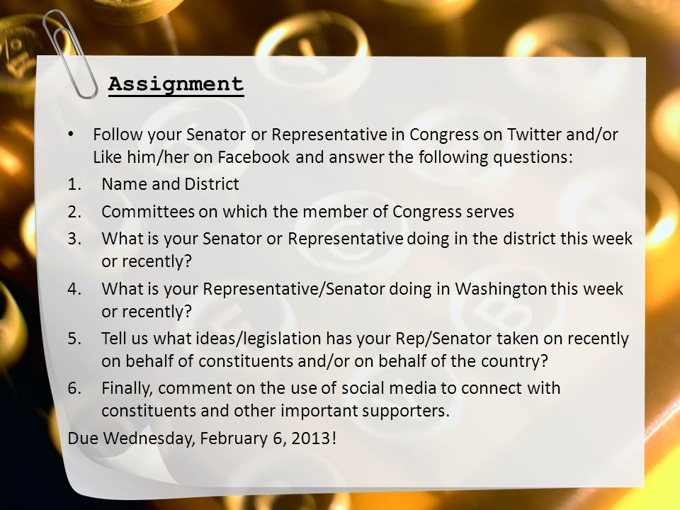 Assignment Follow your Senator or Representative in Congress on Twitter and/or Like him/her on Facebook and answer the following questions: 1.Name and