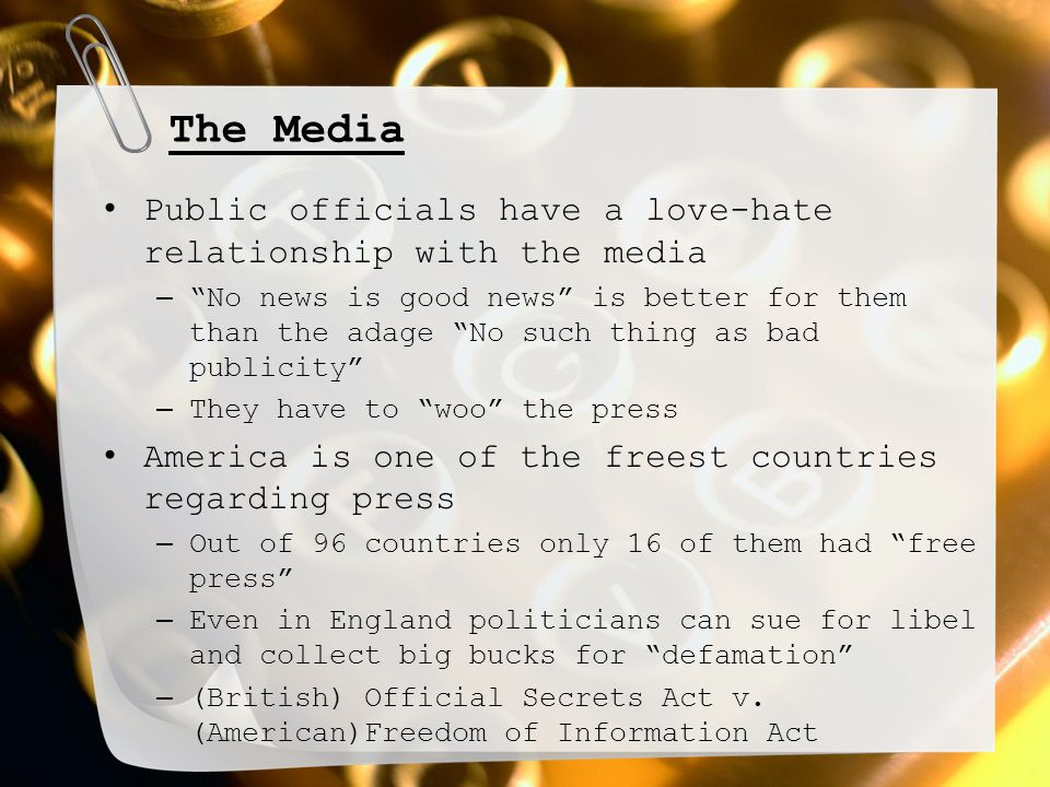 Rules Governing the Media Newspapers/magazines are given some of the greatest freedom – Only restrictions-can't print libelous, obscene, and/or material created to incite violence or overthrow of the government Even in these cases, the Court has found in favor of the newspaper in most instances For libel you have to not only prove that they printed something false, but also have to prove they did it maliciously Obscene material is even harder to regulate without stepping on artistic rights and freedom of speech