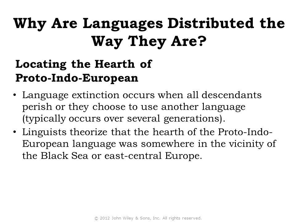 Locating the Hearth of Proto-Indo-European Language extinction occurs when all descendants perish or they choose to use another language (typically occurs over several generations).